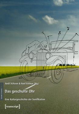 Das geschulte Ohr. Eine Kulturgeschichte der Sonifikation. Herausgegeben von Andi Schoon und Axel Volmar.